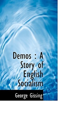 Demos: A Story of English Socialism by George Gissing