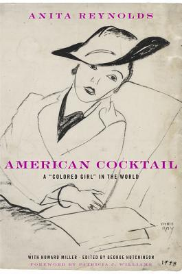 American Cocktail: A Colored Girl in the World by Anita Reynolds, George Hutchinson, Howard Miller, Patricia J. Williams