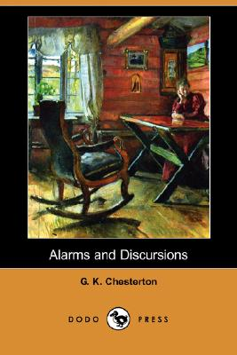 Alarms and Discursions (Dodo Press) by G. K. Chesterton