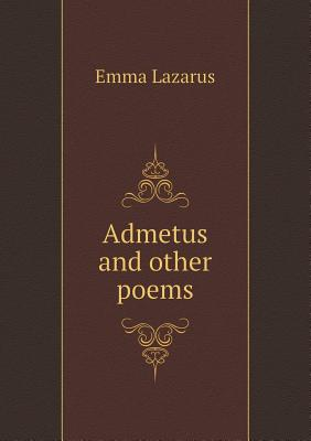 Admetus and Other Poems by Emma Lazarus