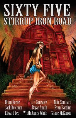 Sixty-Five Stirrup Iron Road by Edward Lee, Jack Ketchum, Brian Keene