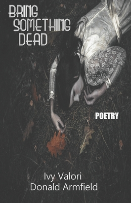 Bring Something Dead by Ivy Valori, Donald Armfield