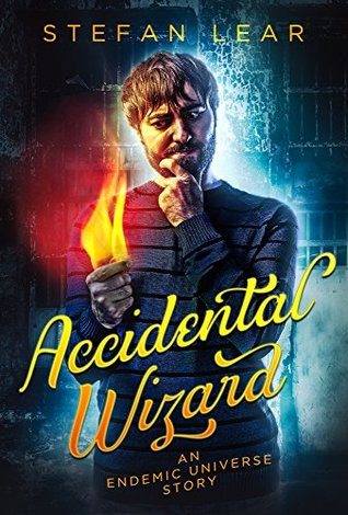 Accidental Wizard: An Endemic Universe Story (The Accidental Wizard Book 1) by Stefan Lear