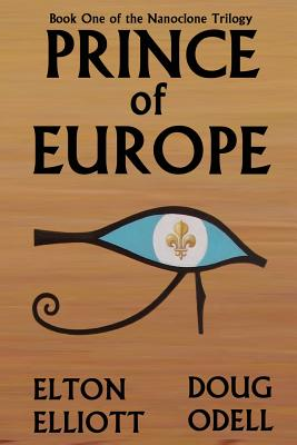 Prince of Europe: Book One of the Nanoclone Trilogy by Doug Odell, Elton Elliott