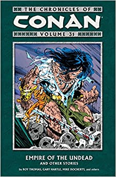 The Chronicles of Conan, Volume 31: Empire of the Undead and Other Stories by Sebastian Fiumara, Roy Thomas
