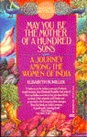May You Be the Mother of a Hundred Sons: A Journey Among the Women of India by Elisabeth Bumiller