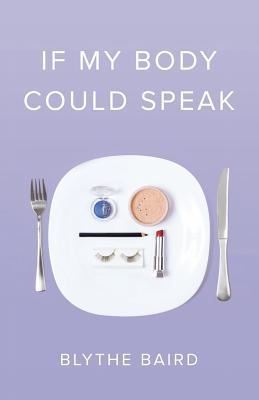 If My Body Could Speak by Blythe Baird