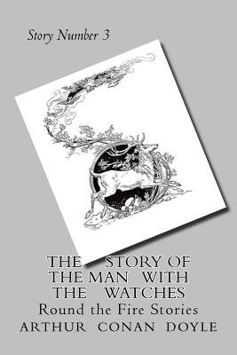 The Story of the Man with the Watches: Round the Fire Stories by Arthur Conan Doyle