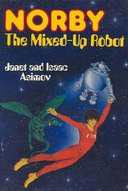 Norby, the Mixed-Up Robot by Janet Asimov, Isaac Asimov