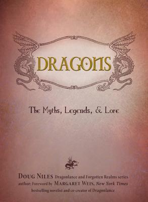 Dragons: The Myths, Legends, and Lore by Margaret Weis, Douglas Niles