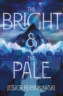The Bright & the Pale by Jessica Rubinkowski