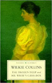 The Frozen Deep/Mr. Wray's Cash-Box by Wilkie Collins