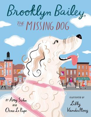 Brooklyn Bailey, the Missing Dog by Orna Le Pape, Libby VanderPloeg, Amy Sohn