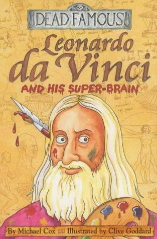 Leonardo Da Vinci And His Super-Brain by Michael Cox, Clive Goddard