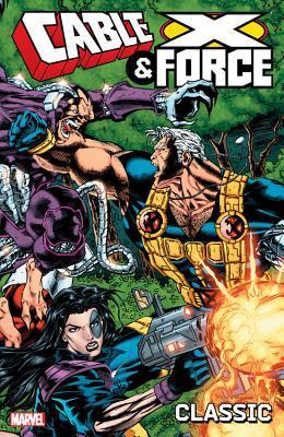 Cable & X-Force Classic, Volume 1 by Wilfred Santiago, Arnie Jorgensen, Adam Pollina, Jeph Loeb, Ian Churchill, Salvador Larroca