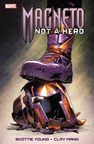 Magneto: Not a Hero by Seth Mann, Chris Elioupoulos, Rachelle Rosenberg, Clay Mann, Skottie Young, David Curiel, Norman Lee, Gabriel Hernandez Walta