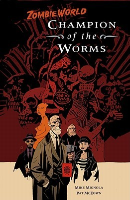 ZombieWorld: Champion of the Worms by Mike Mignola, Pat McEown