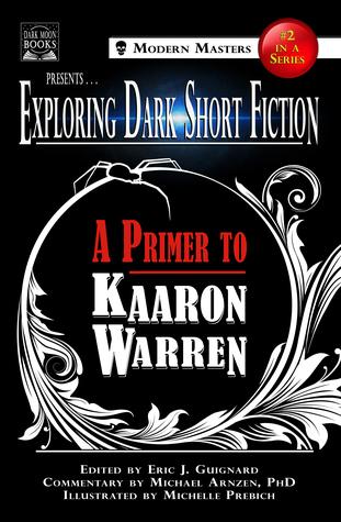 Exploring Dark Short Fiction #2: A Primer to Kaaron Warren by Kaaron Warren, Michelle Prebich, Michael A. Arnzen, Eric J. Guignard