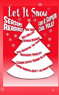 Let It Snow! Season's Readings for a Super-Cool Yule! by Jessica McHugh, Axel Howerton, Jack Wallen