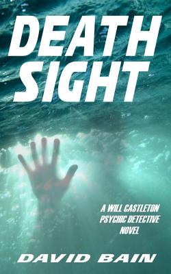 Death Sight: A Will Castleton Novel by David Bain
