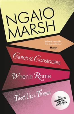 Clutch of Constables / When in Rome / Tied Up in Tinsel (The Ngaio Marsh Collection) by Ngaio Marsh