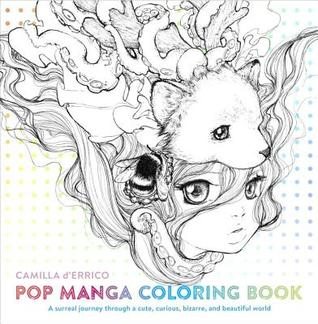 Pop Manga Coloring Book: A Surreal Journey Through a Cute, Curious, Bizarre, and Beautiful World by Camilla d'Errico
