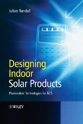 Designing Indoor Solar Products: Photovoltaic Technologies for AES by Julian Randall