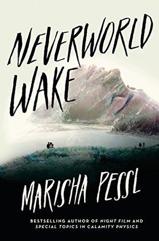 Neverworld Wake by Marisha Pessl