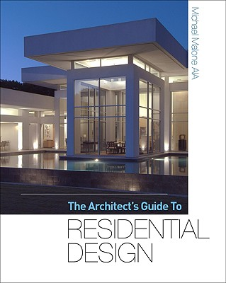 The Architect's Guide to Residential Design by Michael Malone