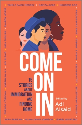 Come on in: 15 Stories about Immigration and Finding Home by Maria E. Andreu, Varsha Bajaj, Adi Alsaid