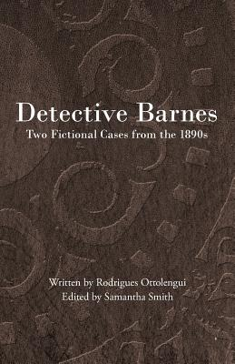 Detective Barnes: Two Fictional Cases from the 1890s by Rodrigues Ottolengui