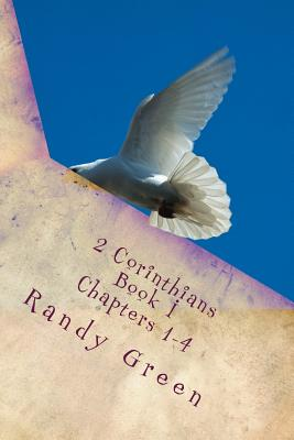 2 Corinthians Book I: Chapters 1-4: Volume 13 of Heavenly Citizens in Earthly Shoes, An Exposition of the Scriptures for Disciples and Young by Randy Green