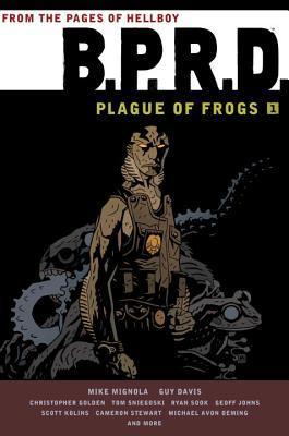 B.P.R.D.: Plague of Frogs 1 by Mike Mignola, Christopher Golden, Michael Avon Oeming, Scott Kolins, Ryan Sook, Cameron Stewart, Geoff Johns, Guy Davis