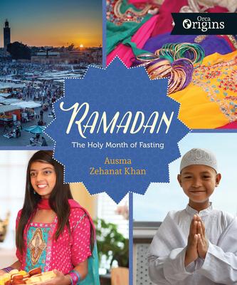 Ramadan: The Holy Month of Fasting by Ausma Zehanat Khan
