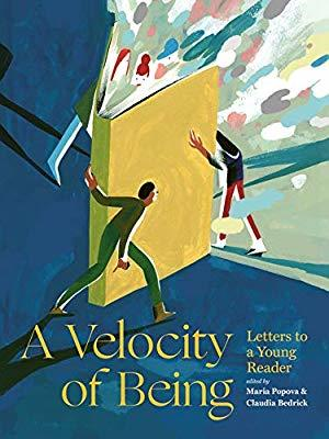 A Velocity of Being: Letters to A Young Reader by Claudia Zoe Bedrick, David Remnick, Regina Spektor, Rebecca Solnit, Maria Popova