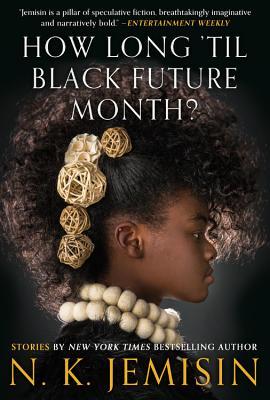 How Long 'til Black Future Month?: Stories by N.K. Jemisin