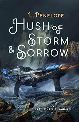 Hush of Storm & Sorrow: An Earthsinger Chronicles Novella by L. Penelope