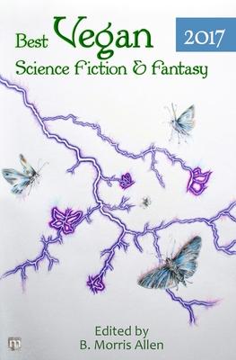 Best Vegan Science Fiction & Fantasy 2017 by Benjamin Cort, Suzanne J. Willis