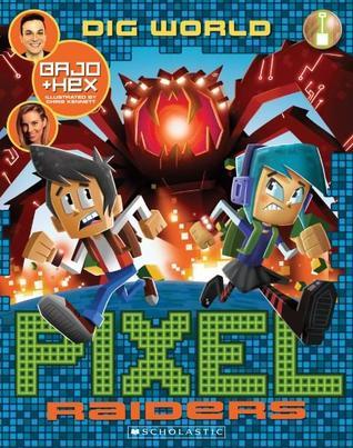 Dig World (Pixel Raiders, #1) by Bajo Hex, Steven O'Donnell (Bajo), Stephanie Bendixsen, Chris Kennett