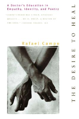 Desire to Heal: A Doctor's Education in Empathy, Identity, & Poetry by Rafael Campo