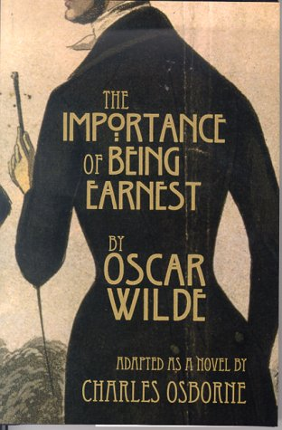 The Importance of Being Earnest: A Trivial Novel for Serious People by Charles Osborne, Oscar Wilde