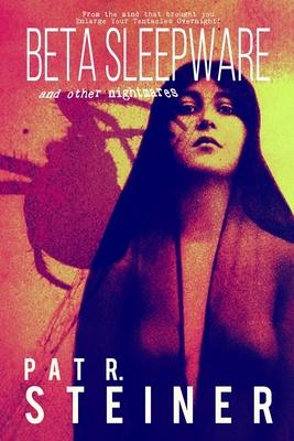 Beta Sleepware and Other Nightmares by Pat R. Steiner