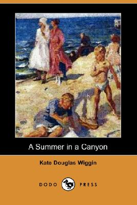 A Summer in a Canyon (Dodo Press) by Kate Douglas Wiggin
