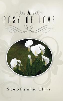 A Posy of Love by Stephanie Ellis