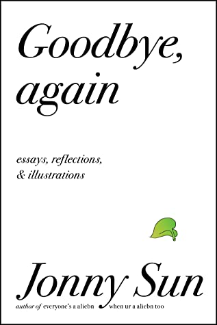 Goodbye, Again: Essays, Reflections, and Illustrations by Jonny Sun