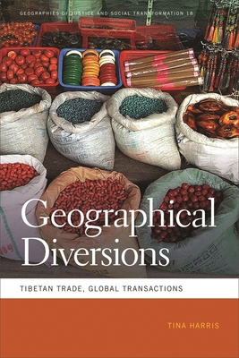 Geographical Diversions: Tibetan Trade, Global Transactions by Tina Harris