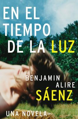 En El Tiempo de la Luz by Benjamin Alire Sáenz