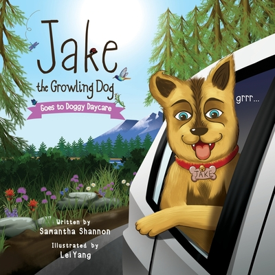 Jake the Growling Dog Goes to Doggy Daycare: A Children's Book about Trying New Things, Friendship, Comfort, and Kindness. by Lei Yang, Samantha Shannon