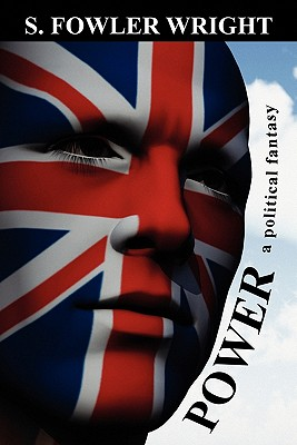 Power: A Political Fantasy by S. Fowler Wright