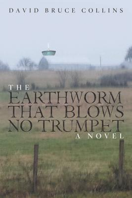 The Earthworm That Blows No Trumpet by David Bruce Collins